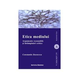 Etica mediului - Constantin Stoenescu, editura Institutul European