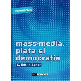 Mass-media, piata si democratia - C. Edwin Baker, editura Tipo Moldova