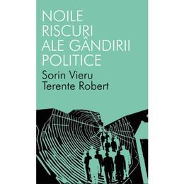 Noile riscuri ale gandirii politice - Sorin Vieru, Terente Robert, editura All