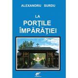 La portile imparatiei - Alexandru Surdu, editura Contemporanul