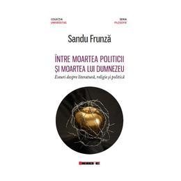 Intre moartea politicii si moartea lui Dumnezeu - Sandu Frunza, editura Eikon