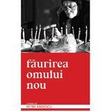 Faurirea omului nou - Petre Radescu, editura Finalchapter