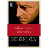 Arhitectonica moralitatii - Emilian Mihailov, editura Paralela 45