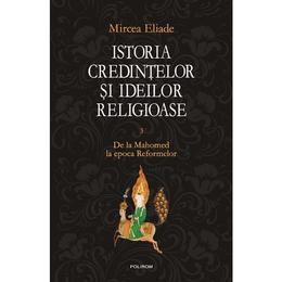 istoria-credintelor-si-ideilor-religioase-vol-3-de-la-mahomed-la-epoca-reformelor-mircea-eliade-editura-polirom-1.jpg