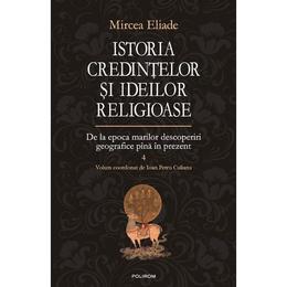 Istoria credintelor si ideilor religioase vol. 4 de la epoca marilor descoperiri pan - Mircea Eliade, editura Polirom