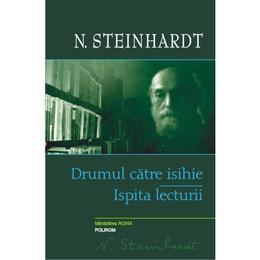 Drumul Catre Isihie. Ispita Lecturii - N.Steinhardt, editura Polirom