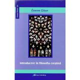 Introducere in filosofia crestina - Etienne Gilson, editura Galaxia Gutenberg