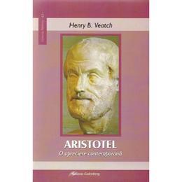 Aristotel, o apreciere contemporana - Henry B. Veatch, editura Galaxia Gutenberg