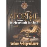 Aforisme asupra intelepciunii in viata - Arthur Schopenhauer, editura Gramar