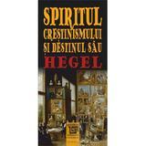 Spiritul Crestinismului Si Destinul Sau - Hegel, editura Paideia