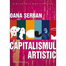 Capitalismul artistic - Oana Serban, editura Paralela 45