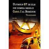 Ultimele 67 de zile din domnia regelui Carol I al Romaniei - Sorin Cristescu, editura Cetatea De Scaun