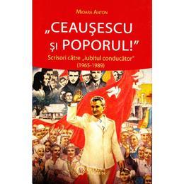 Ceausescu si Poporul - Mioara Anton, editura Cetatea De Scaun