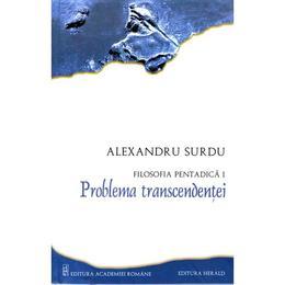 Filosofia pentadica 1: Problema transcendentei - Alexandru Surdu, editura Herald