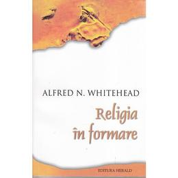 Religia in formare - Alfred N. Whitehead, editura Herald