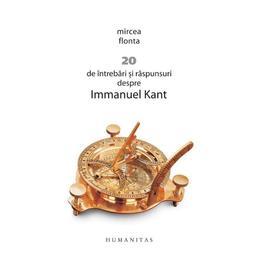 20 de intrebari si raspunsuri despre Immanuel Kant - Mircea Flonta, editura Humanitas