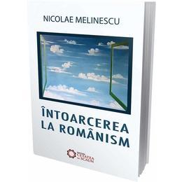 Intoarcerea la romanism - Nicolae Melinescu, editura Cetatea De Scaun