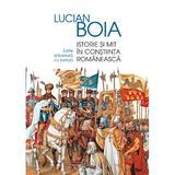Istorie si mit in constiinta romaneasca - Lucian Boia, editura Humanitas