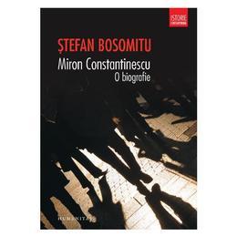 Miron Constantinescu, o biografie - Stefan Bosomitu, editura Humanitas