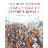 Cum s-a nascut poporul roman - Neagu Djuvara , editura Humanitas