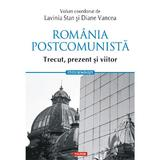 Romania postcomunista. Trecut, prezent si viitor - Lavinia Stan, Diane Vancea, editura Polirom