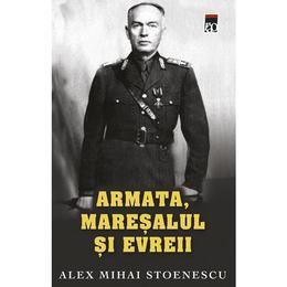 Armata, maresalul si evreul (ed. de buzunar) Ed. 2018 - Alex Mihai Stoenescu, editura Rao