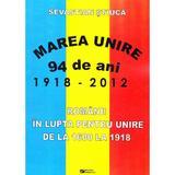 Marea Unire 1918-2012. Romanii in lupta pentru Unire de la 1600 la 1918 - Sevastian Stiuca, editura Rovimed