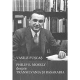 Philip E. Mosely despre Transilvania si Basarabia - Vasile Puscas, editura Scoala Ardeleana