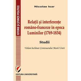 Relatii si interferente romano-franceza in epoca Luminilor (1769-1834) - Nicolae Isar, editura Universitara