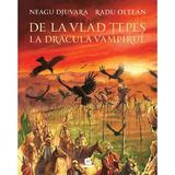 De la Vlad Tepes la Dracula Vampiru, cartonat - Neagu Djuvara, Radu Oltean, editura Humanitas