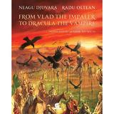 From Vlad the Impaler to Dracula the Vampire, cartonat - Neagu Djuvara, Radu Oltean, editura Humanitas