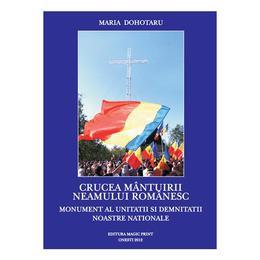 Crucea mantuirii neamului romanesc - Maria Dohotaru, editura Magic Print