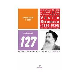 Minunata tacere a unui boier basarabean Vasile Stroescu (1845-1926) Ed.2 - Constatin I. Stan, editura Paideia