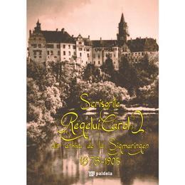 Scrisorile Regelui Carol din arhiva de la Sigmaringen 1878-1905, editura Paideia