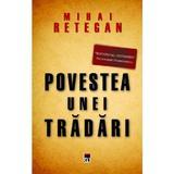 Povestea unei tradari - Mihai Retegan, editura Rao