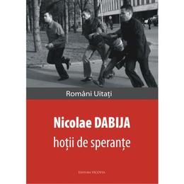 Hotii de sperante - Nicolae Dabija, editura Vicovia