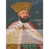 Viata Si Faptele Domnului Tarii Romanesti Constantin Voda Brancoveanu - Niculae M. Popescu, editura Basilica