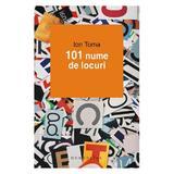 101 Nume De Locuri - Ion Toma, editura Humanitas