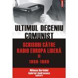 Ultimul Deceniu Comunist Vol. 2: Scrisoare Catre Radio Europa Libera 1986-1989 - Mihnea Berindei, editura Polirom
