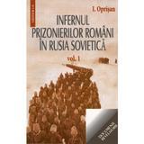 Infernul Prizonierilor Romani In Rusia Sovietica Vol.1+2 - I. Oprisan, editura Saeculum I.o.