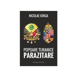 Popoare Turanice Parazitare - Nicolae Iorga, editura Vicovia