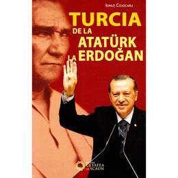 Turcia de la Ataturk la Erdogan - Ionut Cojocaru, editura Cetatea De Scaun