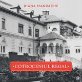 Cotroceniul Regal - Diana Mandache, editura Curtea Veche