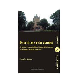 Eternitate Prin Cenusa - Marius Rotar, editura Institutul European