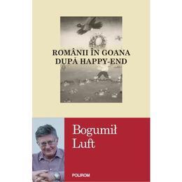 Romanii in goana dupa Happy-End - Bogumil Luft, editura Polirom