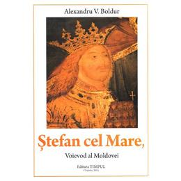 Stefan cel Mare, voievod al Moldovei - Alexandru V. Boldur, editura Timpul