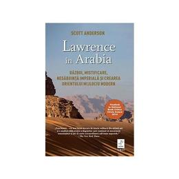 Lawrence in Arabia - Scott Anderson, editura Trei