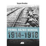 Primul Razboi Mondial 1914-1918 - Vyvyen Brendon, editura All