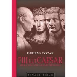 Fiii lui Caesar - Philip Matyszak, editura All