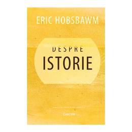 Despre istorie - Eric Hobsbawm, editura Cartier